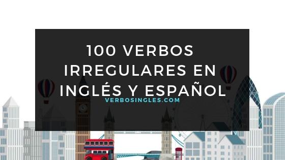 100 Verbos Irregulares en Inglés