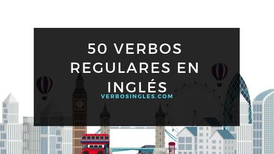 50 verbos regulares en inglés