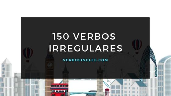 150 verbos irregulares en ingles y español